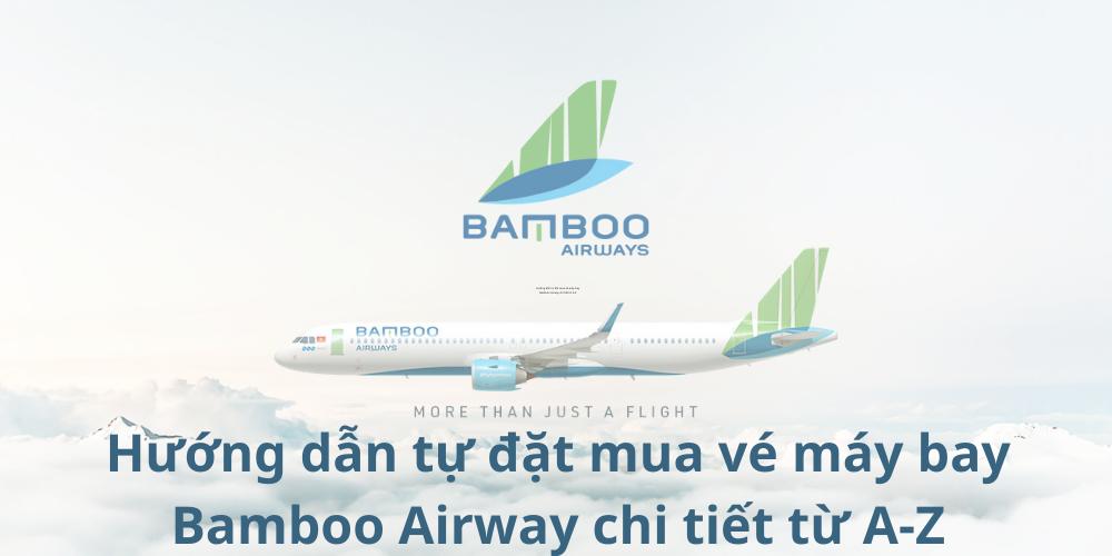 Huong dan tu dat mua ve may bay Bamboo Airway chi tiet tu A Z 1